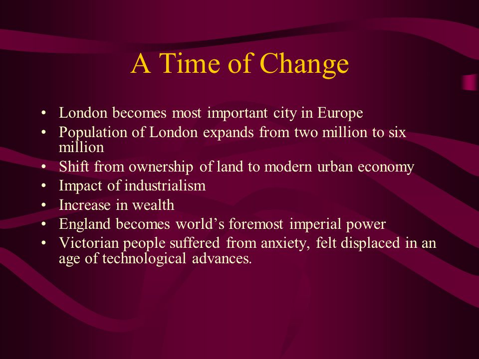 A Time of Change London becomes most important city in Europe Population of London expands from two million to six million Shift from ownership of lan