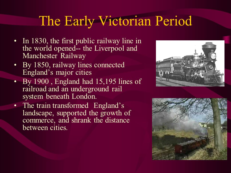The Early Victorian Period In 1830, the first public railway line in the world opened-- the Liverpool and Manchester Railway By 1850, railway lines co