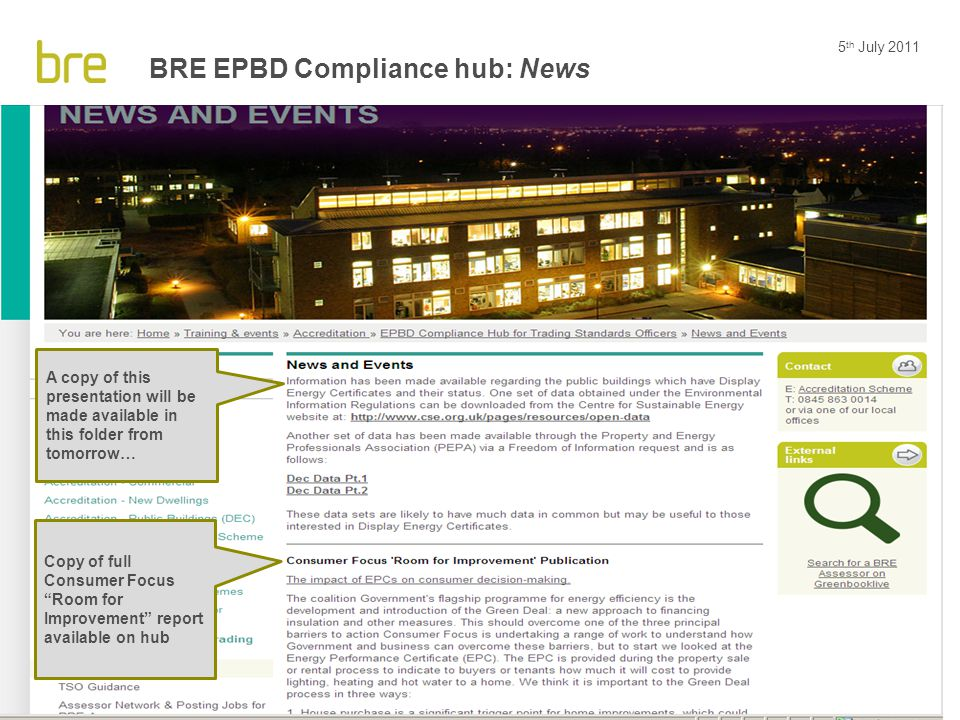 "5 th July 2011 24 BRE EPBD Compliance hub: News Copy of full Consumer Focus ""Room for Improvement"" report available on hub A copy of this presentation"