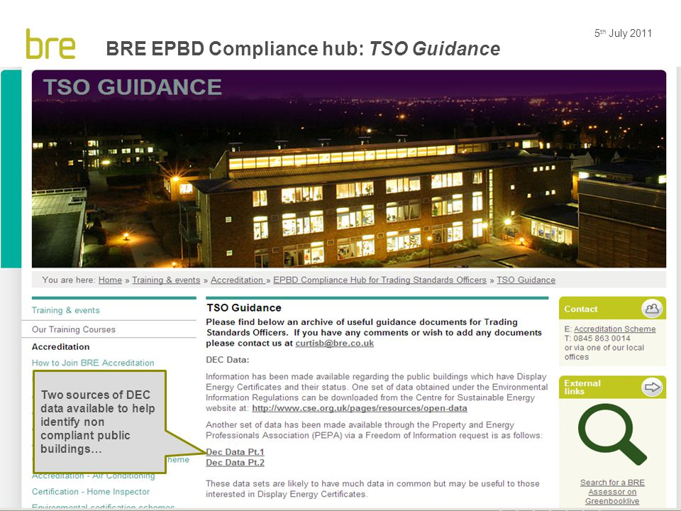 5 th July 2011 25 BRE EPBD Compliance hub: TSO Guidance Two sources of DEC data available to help identify non compliant public buildings…