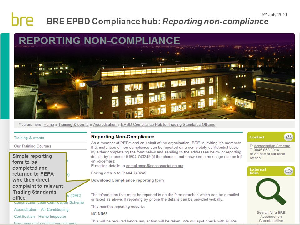 5 th July 2011 35 BRE EPBD Compliance hub: Reporting non-compliance Simple reporting form to be completed and returned to PEPA who then direct complai