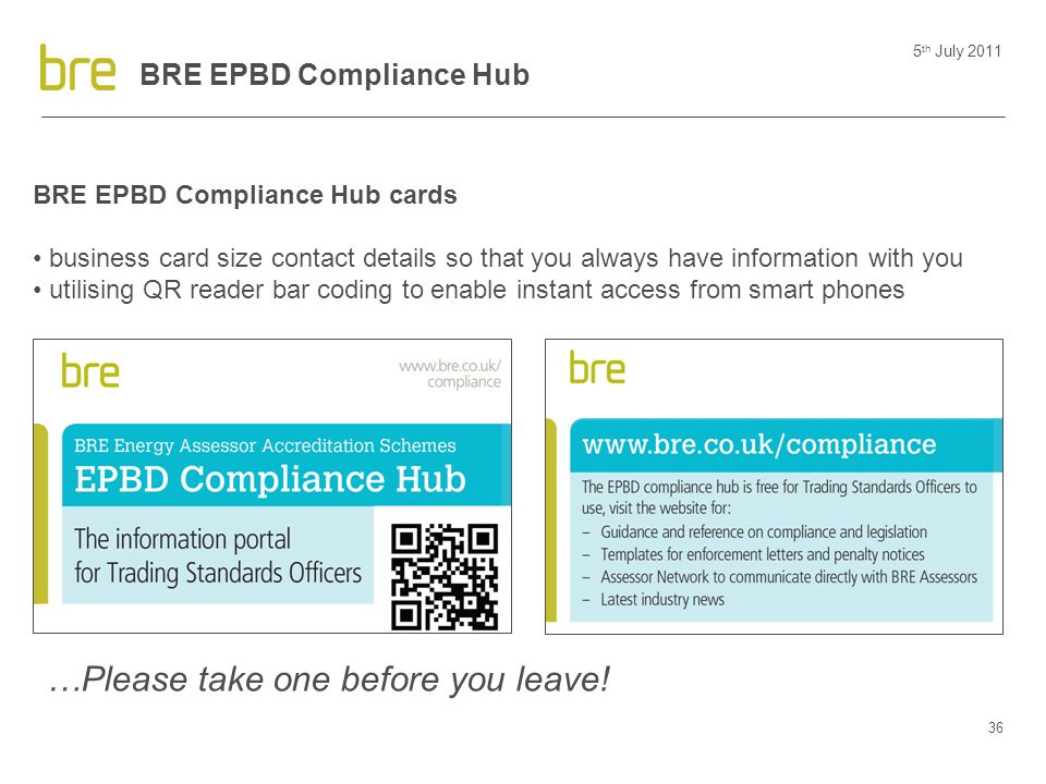 5 th July 2011 36 BRE EPBD Compliance Hub BRE EPBD Compliance Hub cards business card size contact details so that you always have information with yo