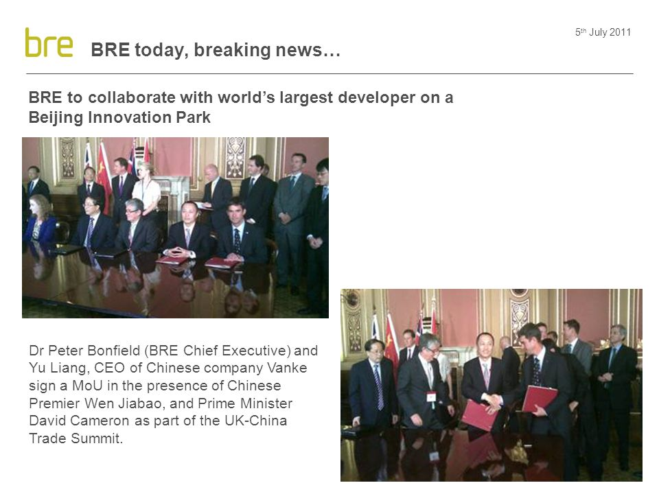 5 th July 2011 BRE today, breaking news… BRE to collaborate with world's largest developer on a Beijing Innovation Park Victorian Refurbishment Dr Pet