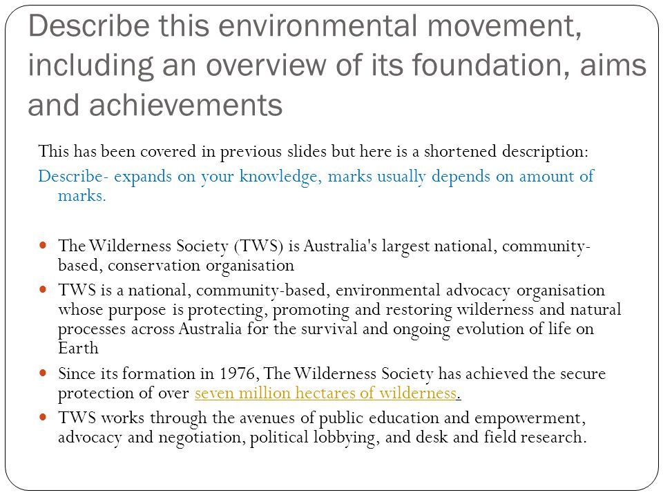 Describe this environmental movement, including an overview of its foundation, aims and achievements This has been covered in previous slides but here is a shortened description: Describe- expands on your knowledge, marks usually depends on amount of marks.