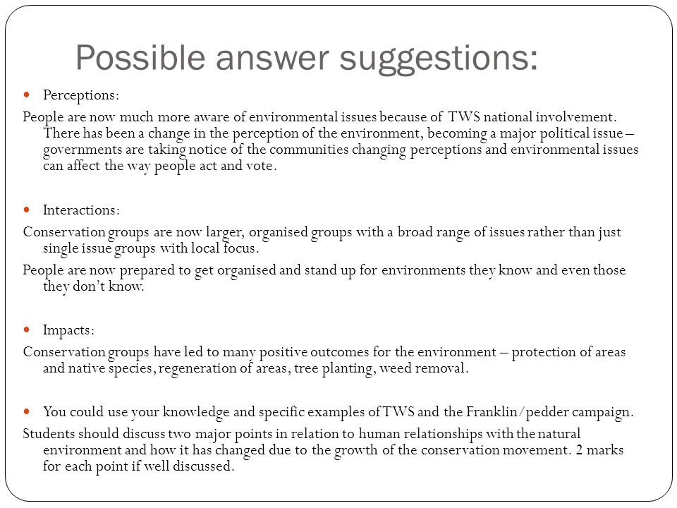 Possible answer suggestions: Perceptions: People are now much more aware of environmental issues because of TWS national involvement.