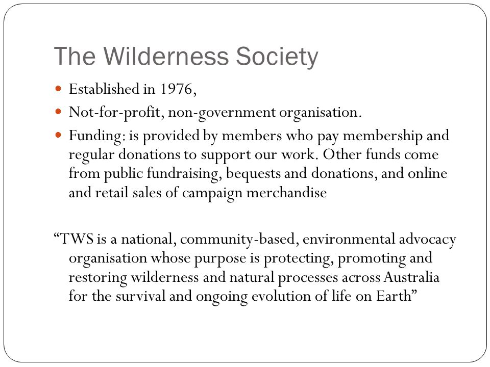 The Wilderness Society Established in 1976, Not-for-profit, non-government organisation.