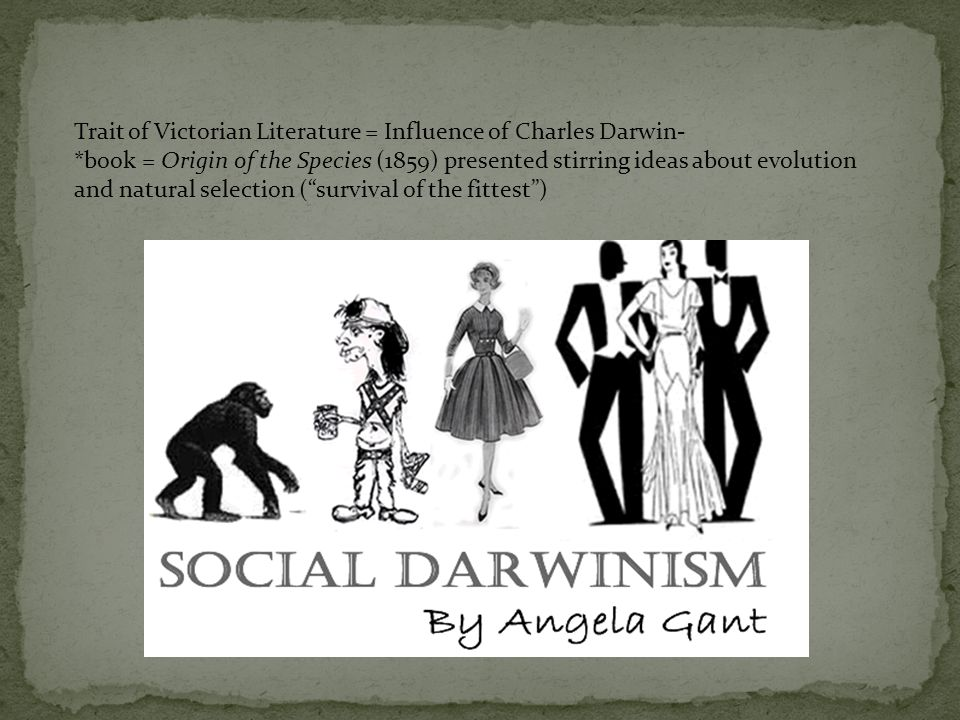 Trait of Victorian Literature = Influence of Charles Darwin- *book = Origin of the Species (1859) presented stirring ideas about evolution and natural