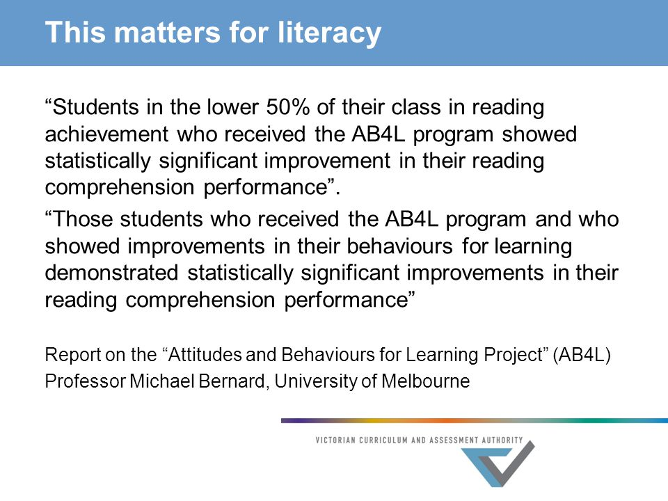 This matters for literacy Students in the lower 50% of their class in reading achievement who received the AB4L program showed statistically significant improvement in their reading comprehension performance .