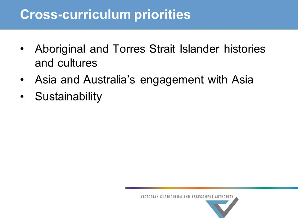 Cross-curriculum priorities Aboriginal and Torres Strait Islander histories and cultures Asia and Australia's engagement with Asia Sustainability