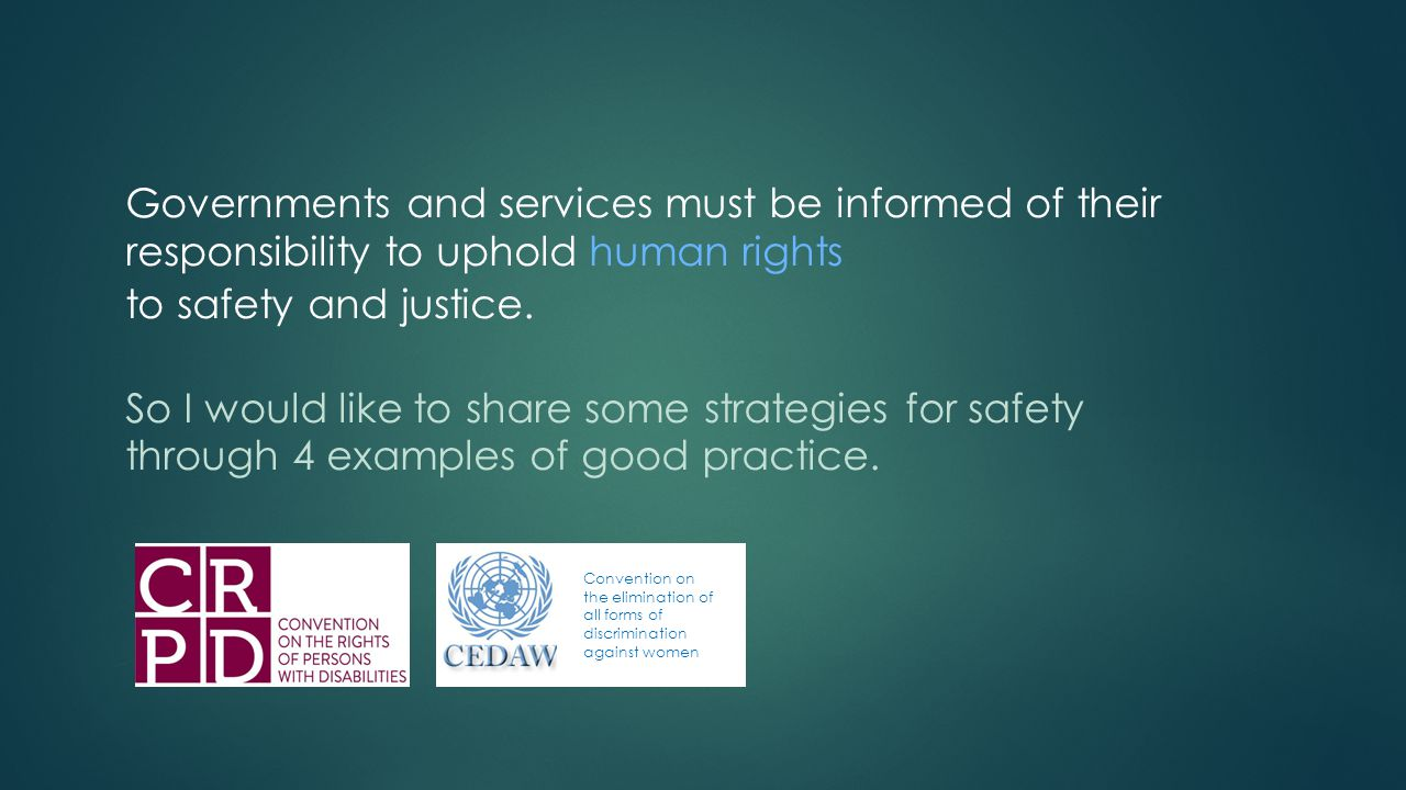 Governments and services must be informed of their responsibility to uphold human rights to safety and justice.