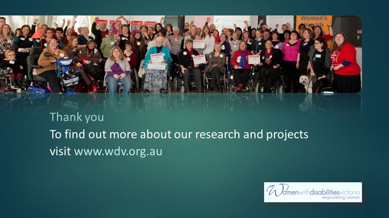 Thank you To find out more about our research and projects visit www.wdv.org.au