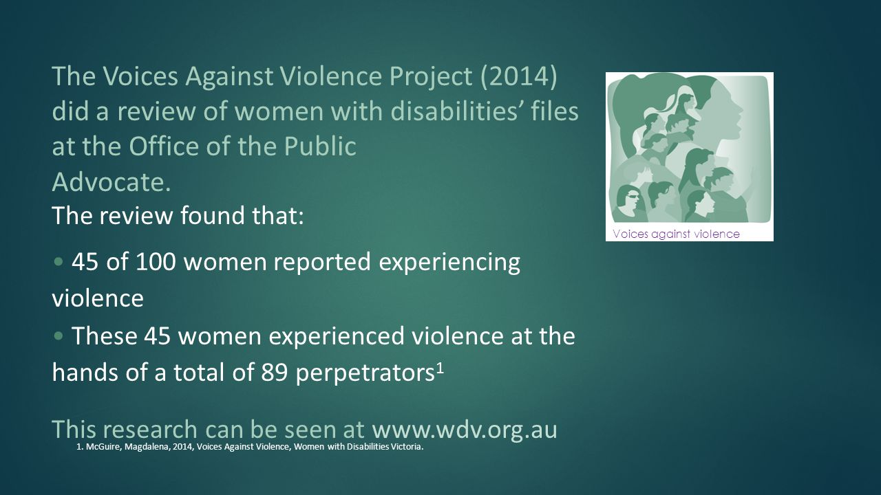 The Voices Against Violence Project (2014) did a review of women with disabilities' files at the Office of the Public Advocate.