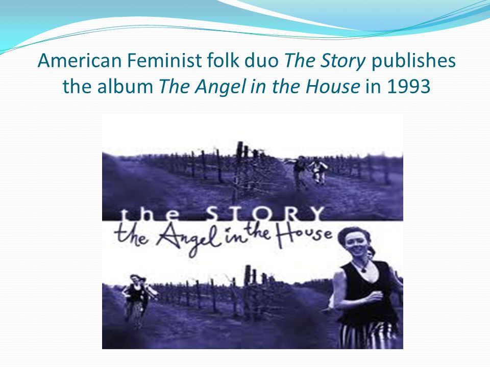 American Feminist folk duo The Story publishes the album The Angel in the House in 1993