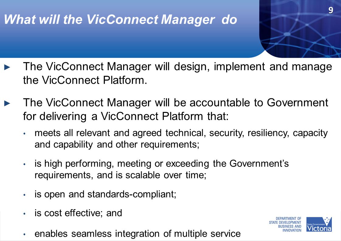 What will the VicConnect Manager do ► The VicConnect Manager will design, implement and manage the VicConnect Platform. ► The VicConnect Manager will
