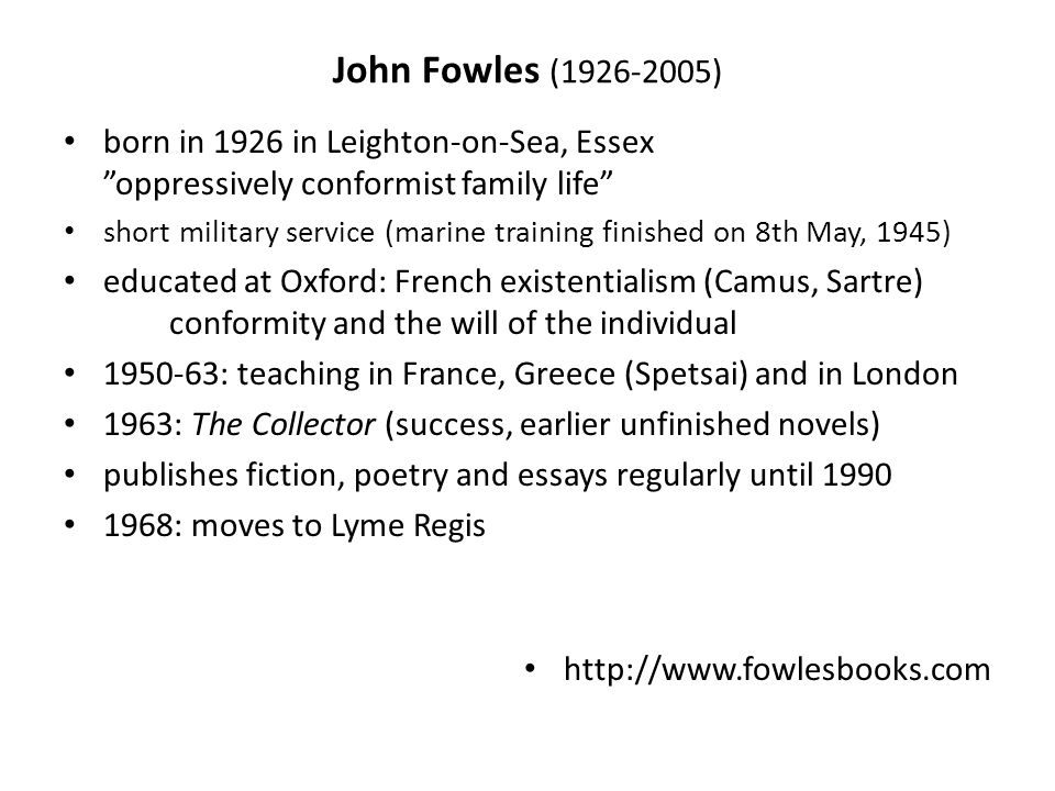 "John Fowles (1926-2005) born in 1926 in Leighton-on-Sea, Essex ""oppressively conformist family life"" short military service (marine training finished"