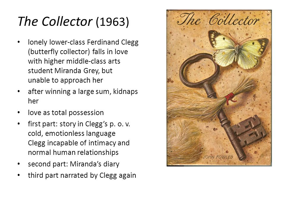 The Collector (1963) lonely lower-class Ferdinand Clegg (butterfly collector) falls in love with higher middle-class arts student Miranda Grey, but un