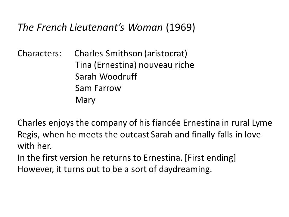 The French Lieutenant's Woman (1969) Characters: Charles Smithson (aristocrat) Tina (Ernestina) nouveau riche Sarah Woodruff Sam Farrow Mary Charles e