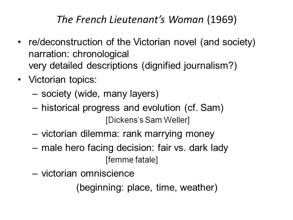 The French Lieutenant's Woman (1969) re/deconstruction of the Victorian novel (and society) narration: chronological very detailed descriptions (digni