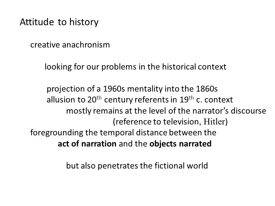 Attitude to history creative anachronism looking for our problems in the historical context projection of a 1960s mentality into the 1860s allusion to