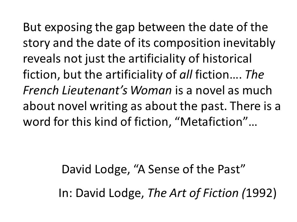But exposing the gap between the date of the story and the date of its composition inevitably reveals not just the artificiality of historical fiction