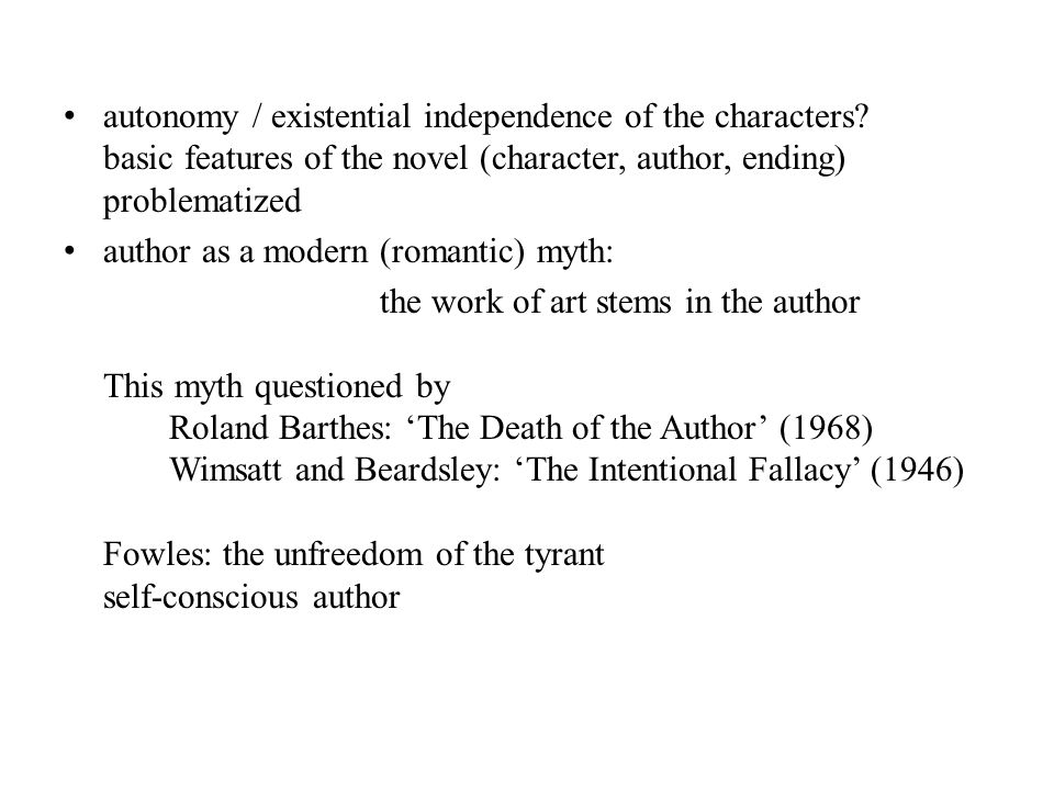 autonomy / existential independence of the characters? basic features of the novel (character, author, ending) problematized author as a modern (roman
