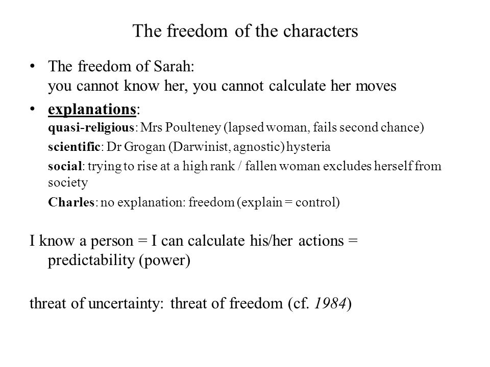 The freedom of the characters The freedom of Sarah: you cannot know her, you cannot calculate her moves explanations: quasi-religious: Mrs Poulteney (