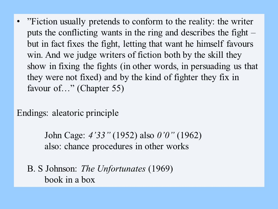 """Fiction usually pretends to conform to the reality: the writer puts the conflicting wants in the ring and describes the fight – but in fact fixes the"
