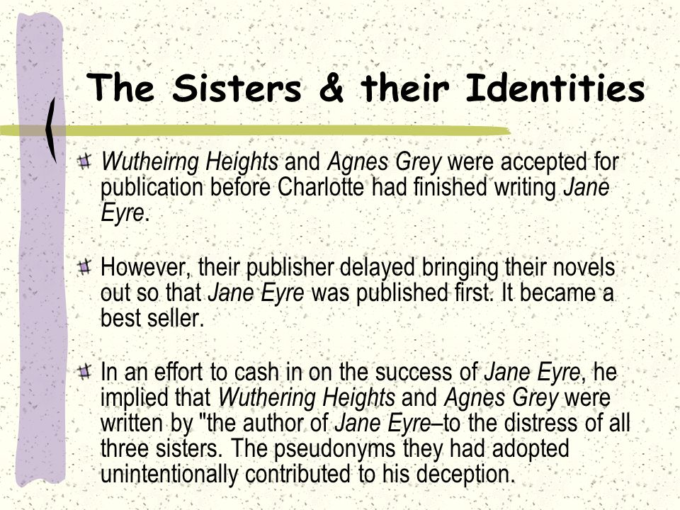 The Bront ë sisters Charlotte (1816-1855): Jane Eyre Emily (1818-1848): Wuthering Heights Anne: A gnes Grey