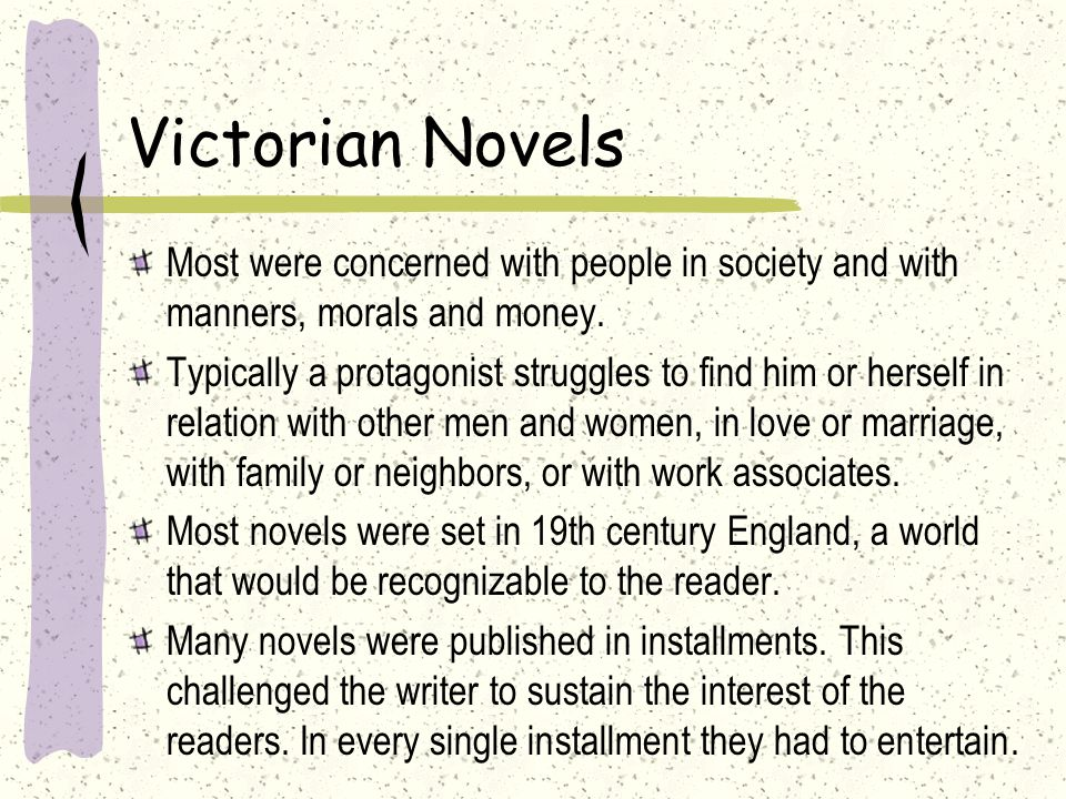 Victorian novels seek to represent a large and comprehensive social world, with a variety of classes. Victorian novels are realistic, their major them