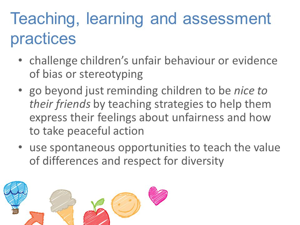 Teaching, learning and assessment practices challenge children's unfair behaviour or evidence of bias or stereotyping go beyond just reminding childre