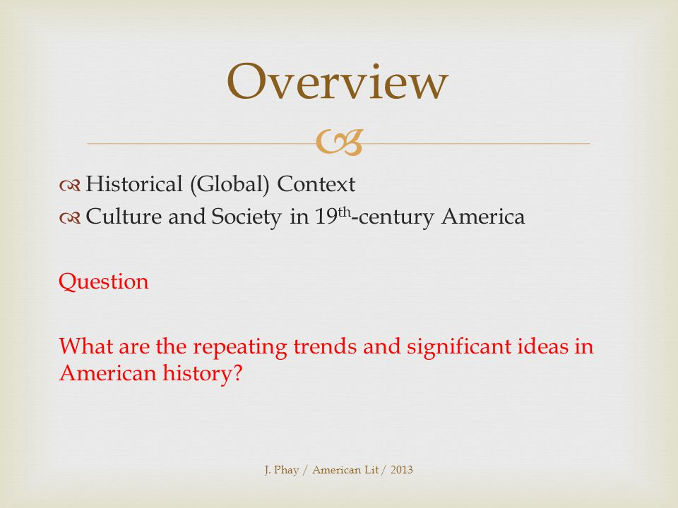   Historical (Global) Context  Culture and Society in 19 th -century America Question What are the repeating trends and significant ideas in American history.