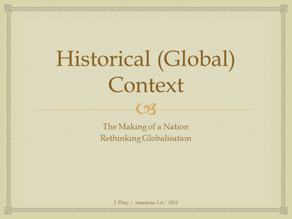  Historical (Global) Context The Making of a Nation Rethinking Globalisation J.