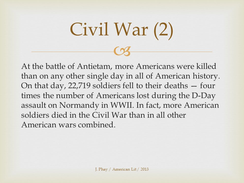  At the battle of Antietam, more Americans were killed than on any other single day in all of American history.