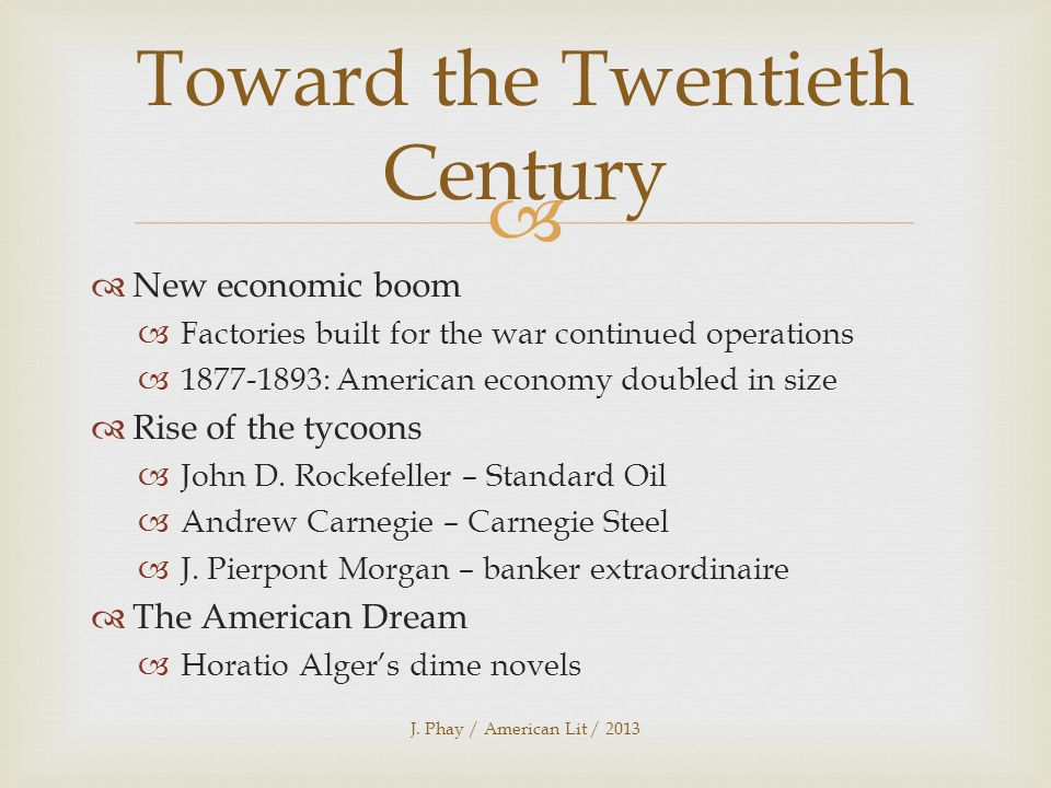   New economic boom  Factories built for the war continued operations  1877-1893: American economy doubled in size  Rise of the tycoons  John D.
