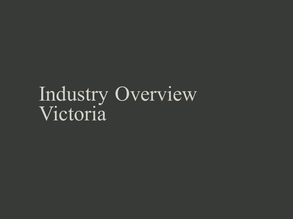 Industry Overview Victoria