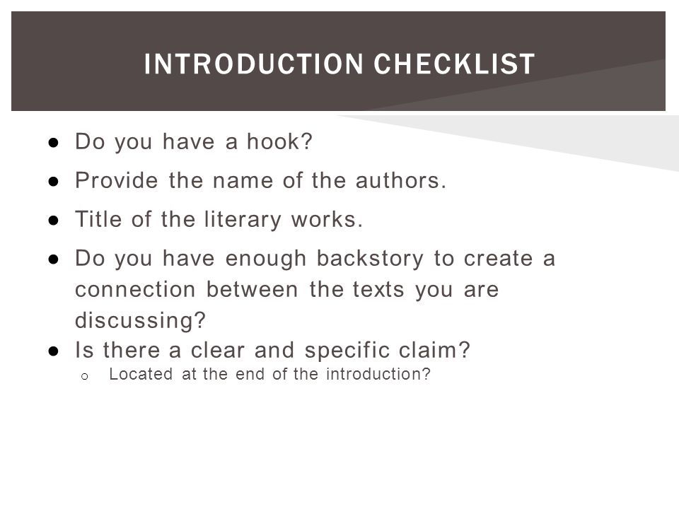 INTRODUCTION CHECKLIST ●Do you have a hook? ●Provide the name of the authors. ●Title of the literary works. ●Do you have enough backstory to create a