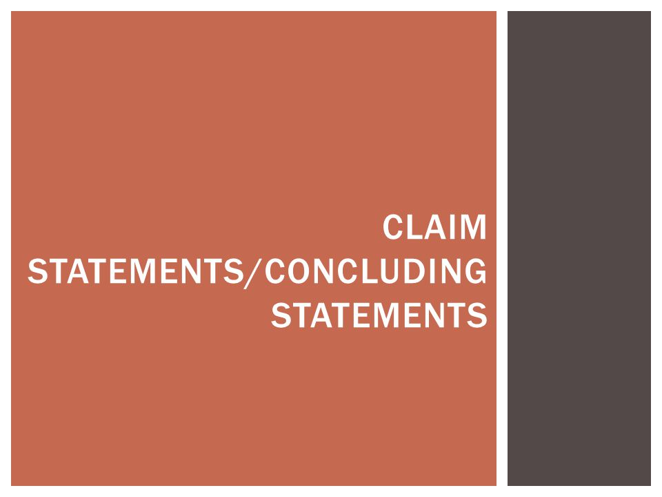 CLAIM STATEMENTS/CONCLUDING STATEMENTS