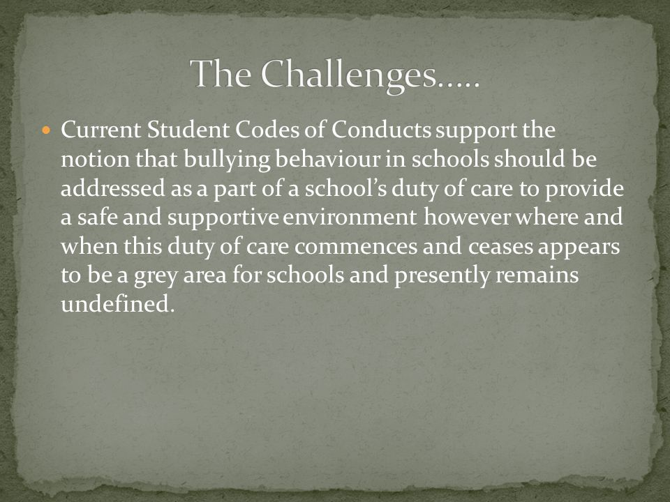 Current Student Codes of Conducts support the notion that bullying behaviour in schools should be addressed as a part of a school's duty of care to pr
