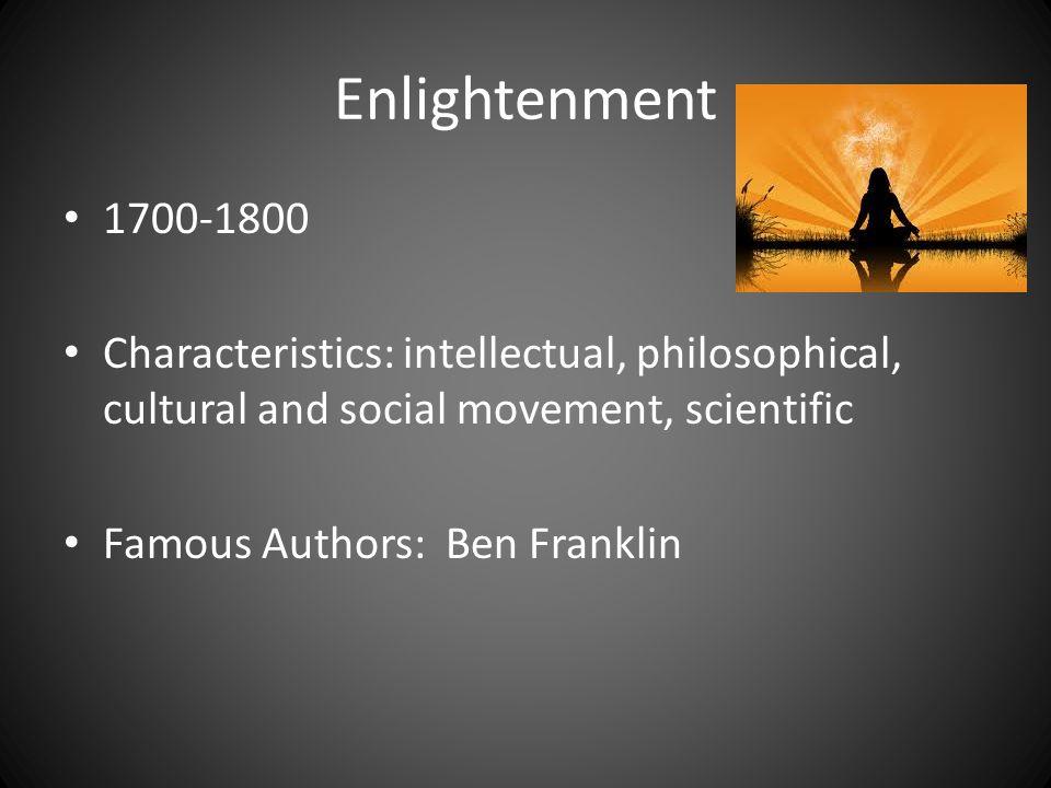 Enlightenment 1700-1800 Characteristics: intellectual, philosophical, cultural and social movement, scientific Famous Authors: Ben Franklin