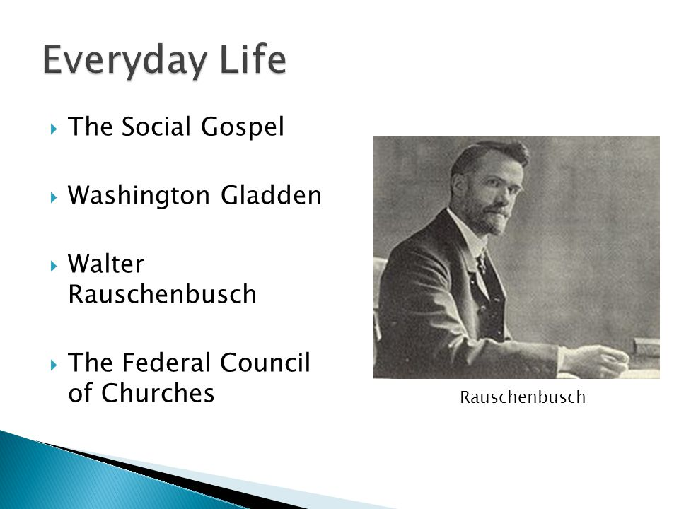  The Social Gospel  Washington Gladden  Walter Rauschenbusch  The Federal Council of Churches Rauschenbusch