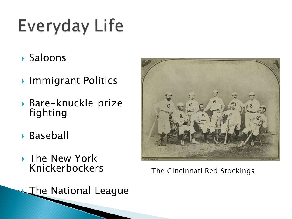  Saloons  Immigrant Politics  Bare-knuckle prize fighting  Baseball  The New York Knickerbockers  The National League The Cincinnati Red Stockin