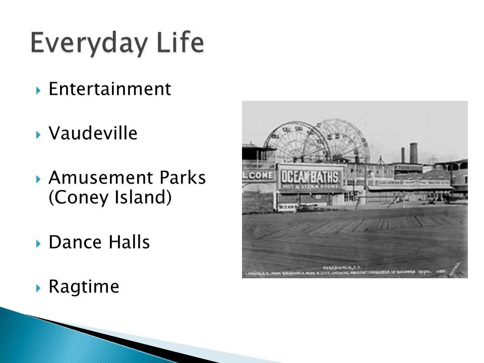  Entertainment  Vaudeville  Amusement Parks (Coney Island)  Dance Halls  Ragtime