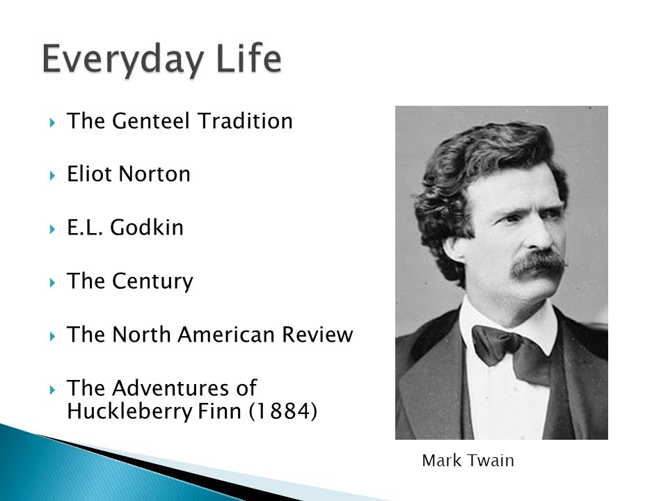  The Genteel Tradition  Eliot Norton  E.L. Godkin  The Century  The North American Review  The Adventures of Huckleberry Finn (1884) Mark Twain