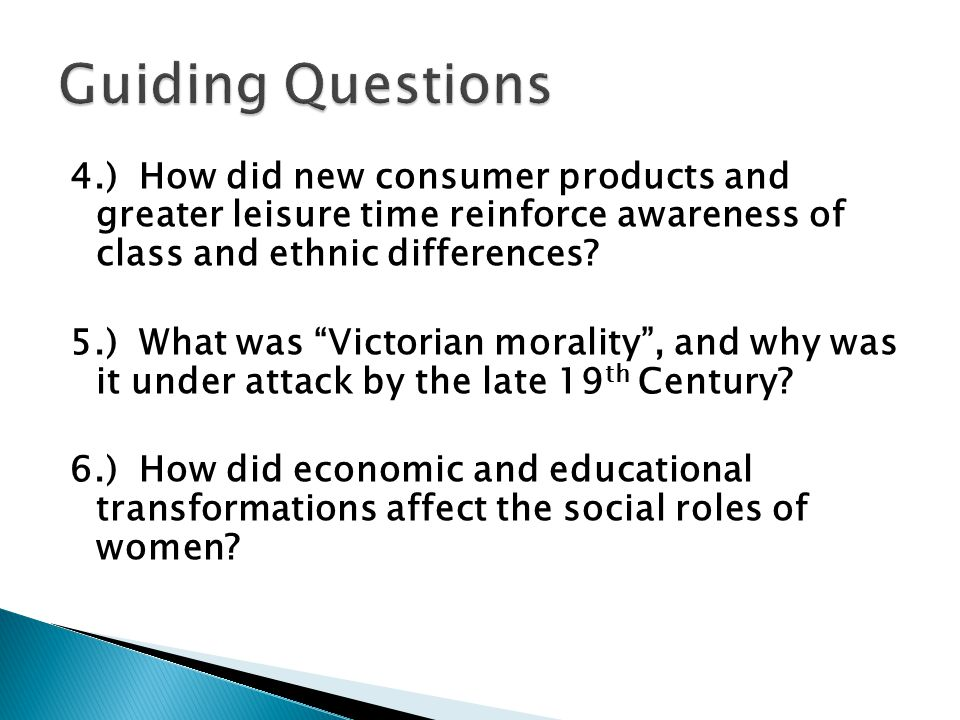 """4.) How did new consumer products and greater leisure time reinforce awareness of class and ethnic differences? 5.) What was """"Victorian morality"""", and"""