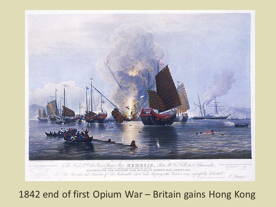 1842 end of first Opium War – Britain gains Hong Kong