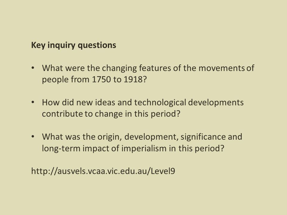 Key inquiry questions What were the changing features of the movements of people from 1750 to 1918.
