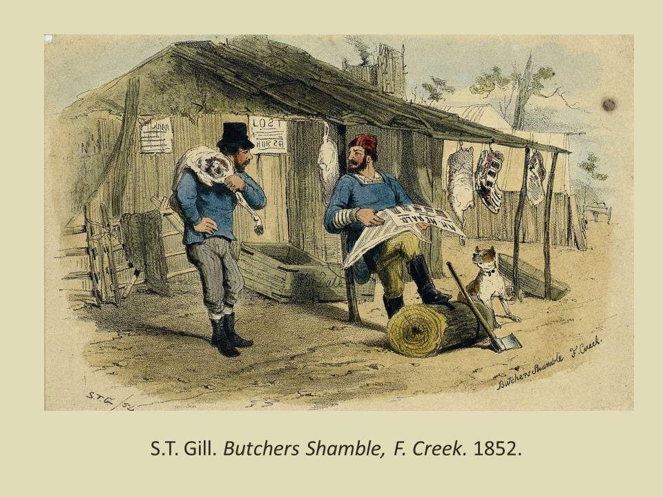 S.T. Gill. Butchers Shamble, F. Creek. 1852.