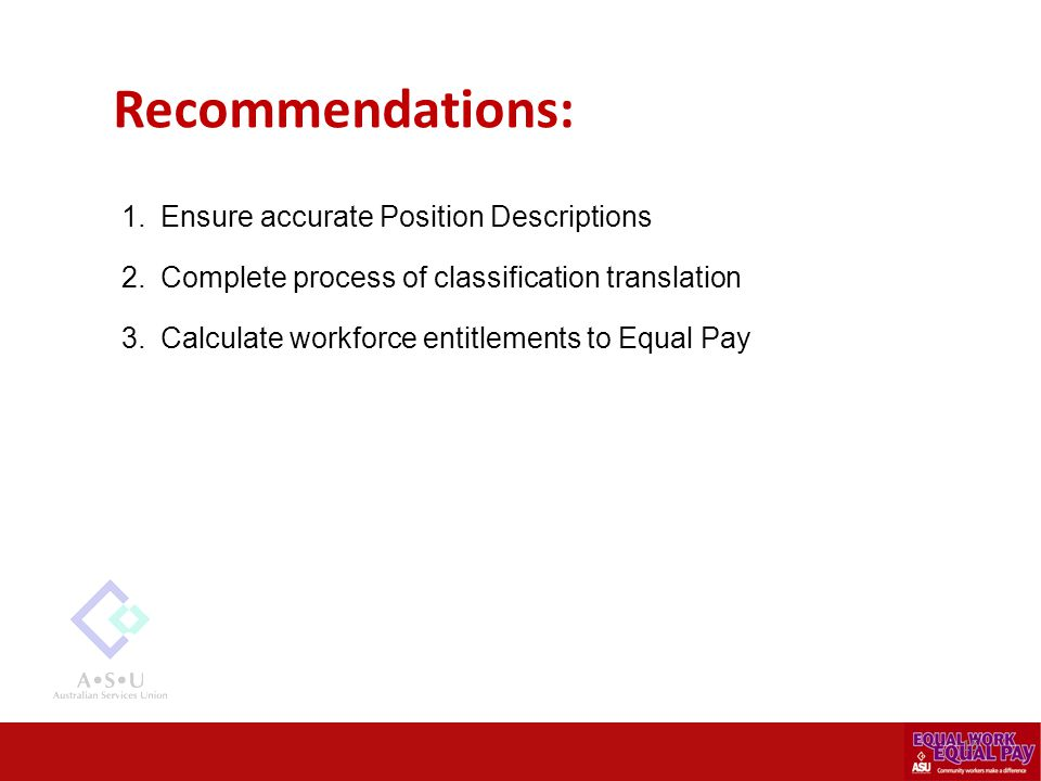 Recommendations: 1.Ensure accurate Position Descriptions 2.Complete process of classification translation 3.Calculate workforce entitlements to Equal Pay 15