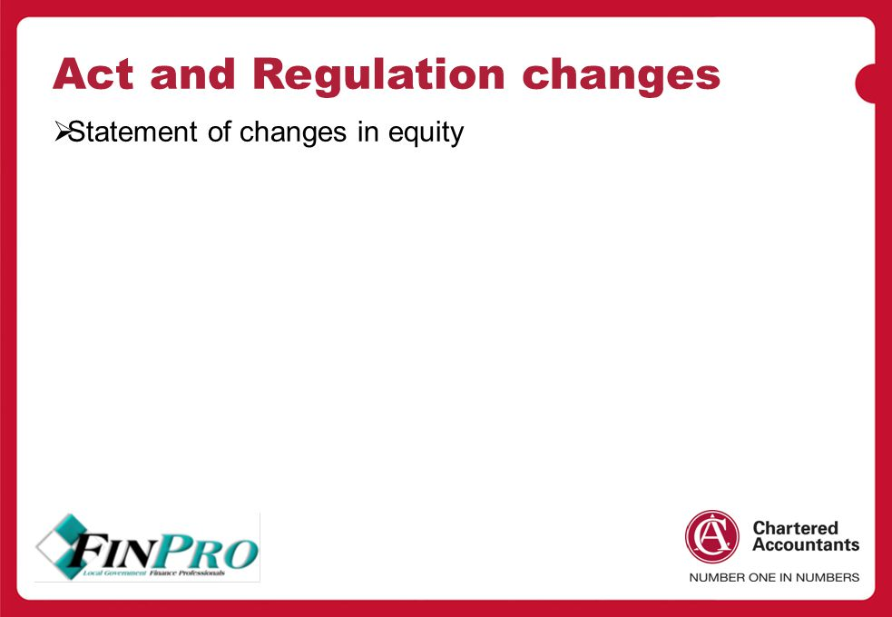Act and Regulation changes  Statement of changes in equity