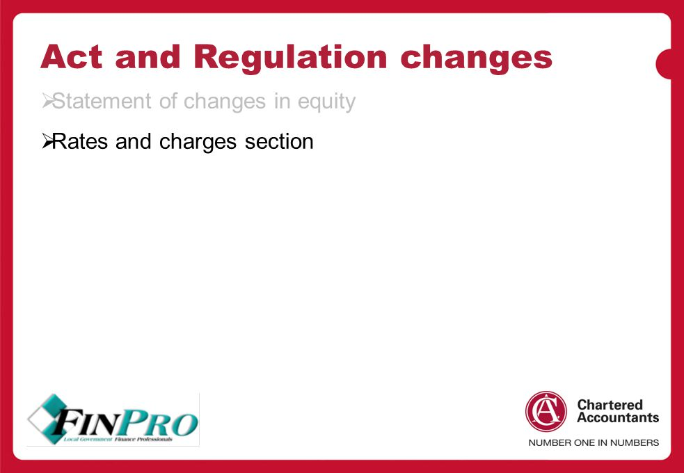Act and Regulation changes  Statement of changes in equity  Rates and charges section